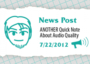 ANOTHER Quick Note About Audio Quality